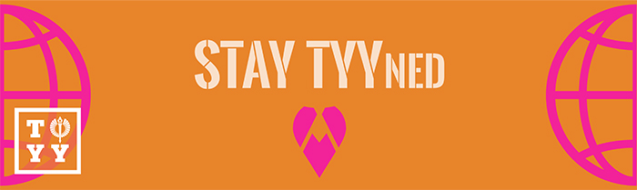 Two pink half globes on each side of the banner, white TYY logo, a pink heart and white text STAY TYYned